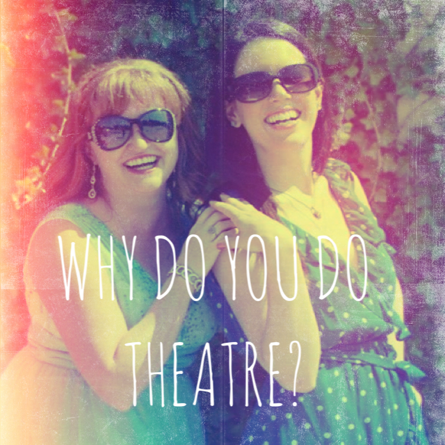 Why Do You Do Theatre?