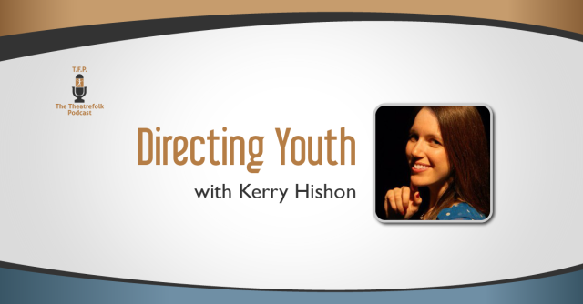 Directing Youth with Yours Truly on Theatrefolk.com!