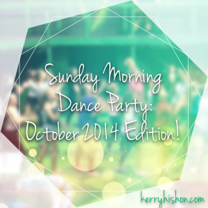 Sunday Morning Dance Party: October 2014 Edition!
