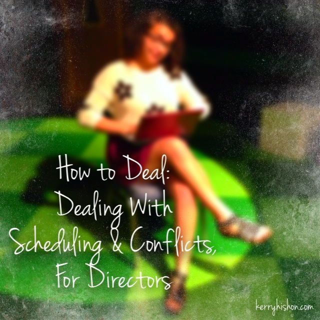 How to Deal: Dealing With Scheduling & Conflicts, For Directors