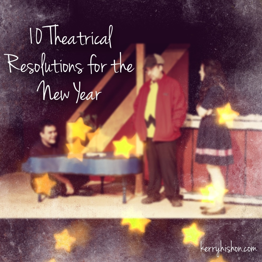 10 Theatrical Resolutions for the New Year