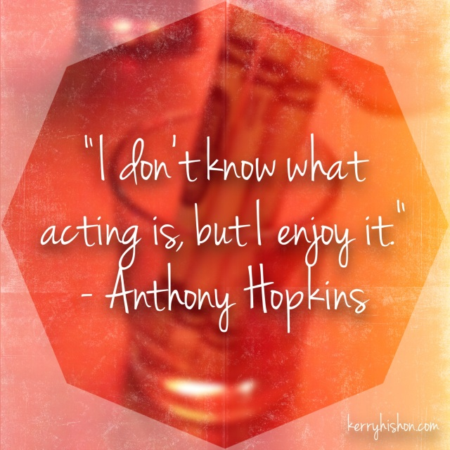 Wednesday Words of Wisdom - Anthony Hopkins