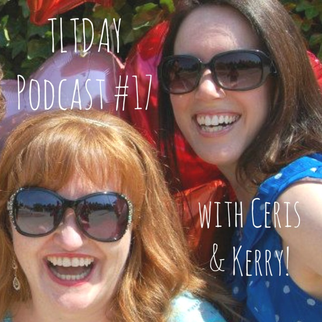 TLTDAY Podcast #17 with Ceris & Kerry!