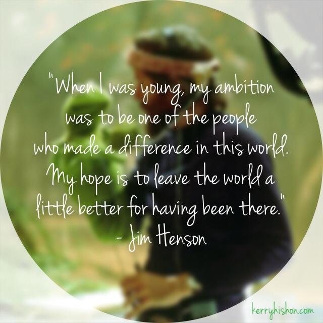 Wednesday Words of Wisdom - Jim Henson
