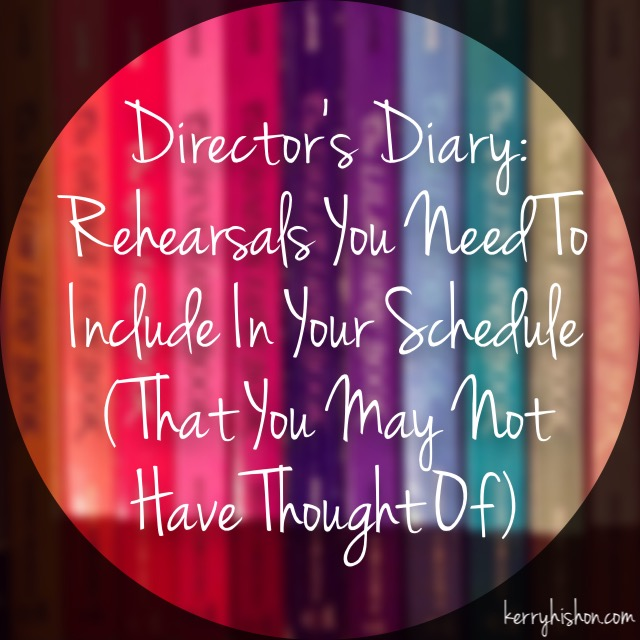 Director's Diary: Rehearsals You Need To Include In Your Schedule (That You May Not Have Thought Of)