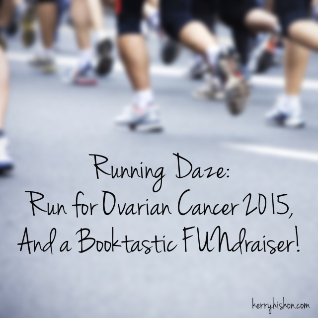 Running Daze: Run for Ovarian Cancer 2015, and a Booktastic FUNdraiser!