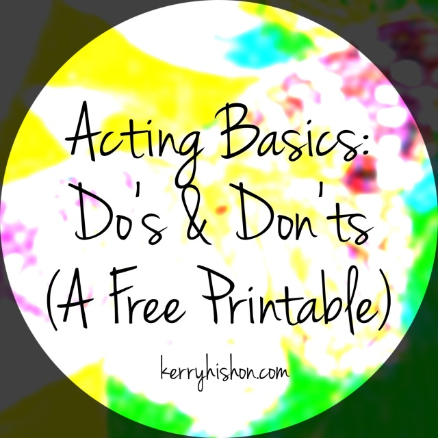 Acting Basics: Do's & Don'ts (A Free Printable)