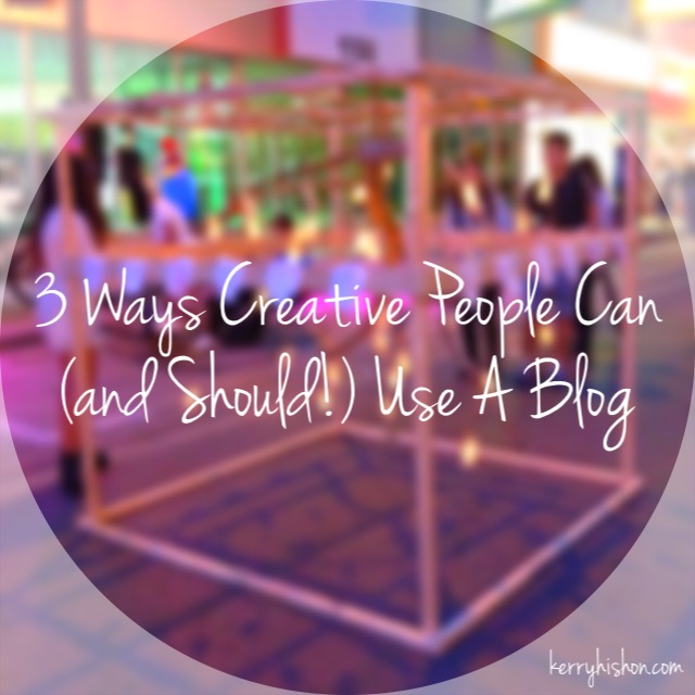 3 Ways Creative People Can (and Should!) Use A Blog