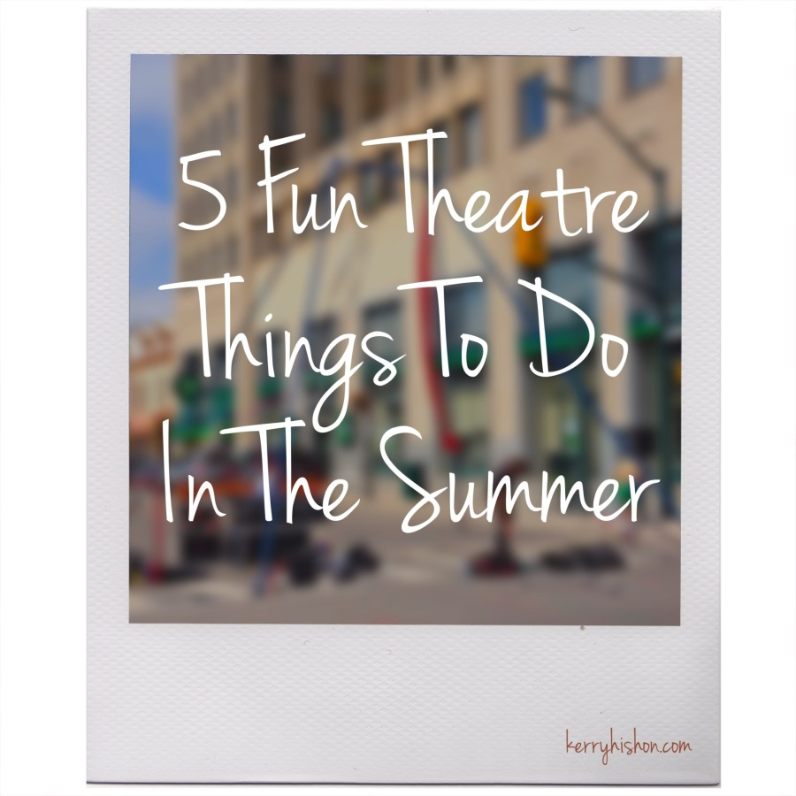 5 Fun Theatre Things To Do In The Summer