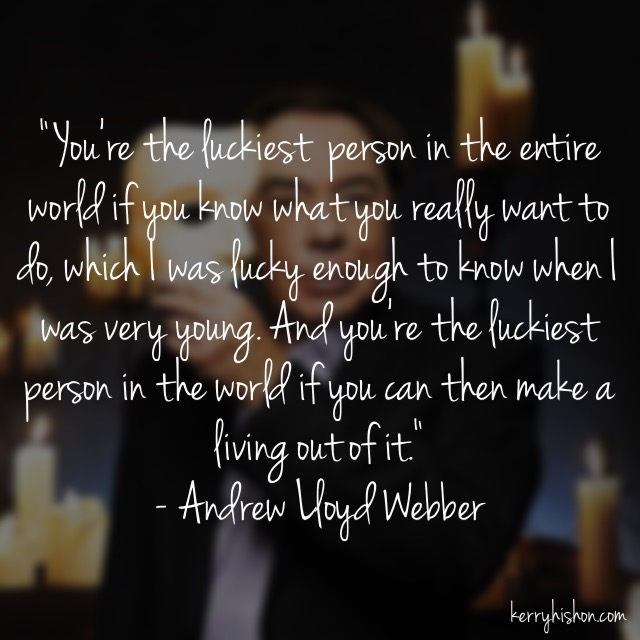 Wednesday Words of Wisdom - Andrew Lloyd Webber
