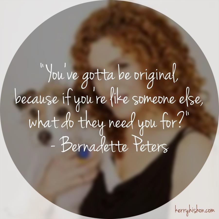 Wednesday Words of Wisdom - Bernadette Peters