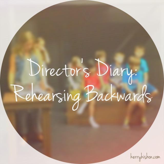 Director's Diary: Rehearsing Backwards