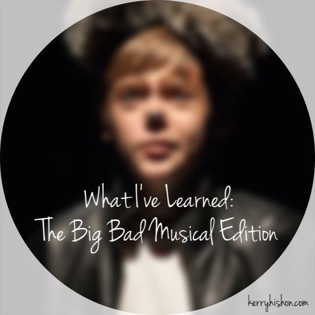 What I've Learned: The Big Bad Musical Edition