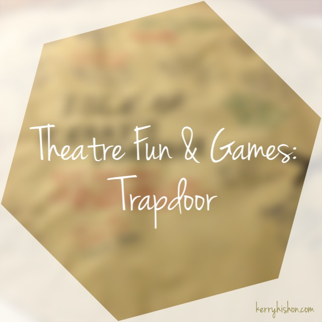 Theatre Fun & Games: Trapdoor