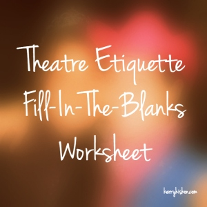 Theatre Etiquette Fill-In-The-Blanks Worksheet