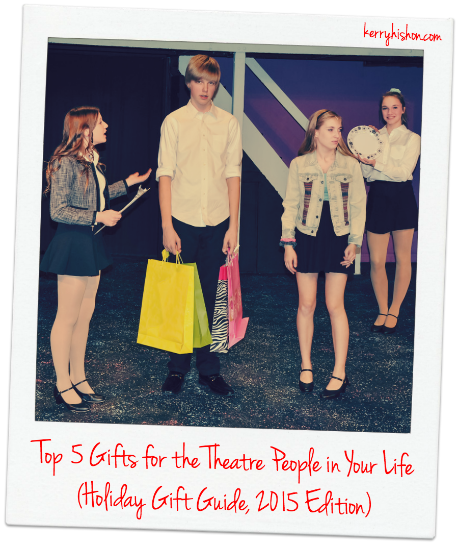 Top 5 Gifts for the Theatre People in Your Life (Holiday Gift Guide, 2015 Edition)
