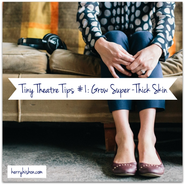 Tiny Theatre Tips #1: Grow Super-Thick Skin