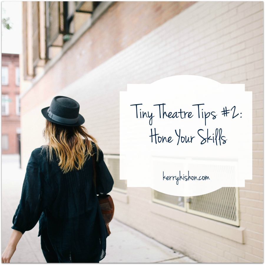 Tiny Theatre Tips #2: Hone Your Skills