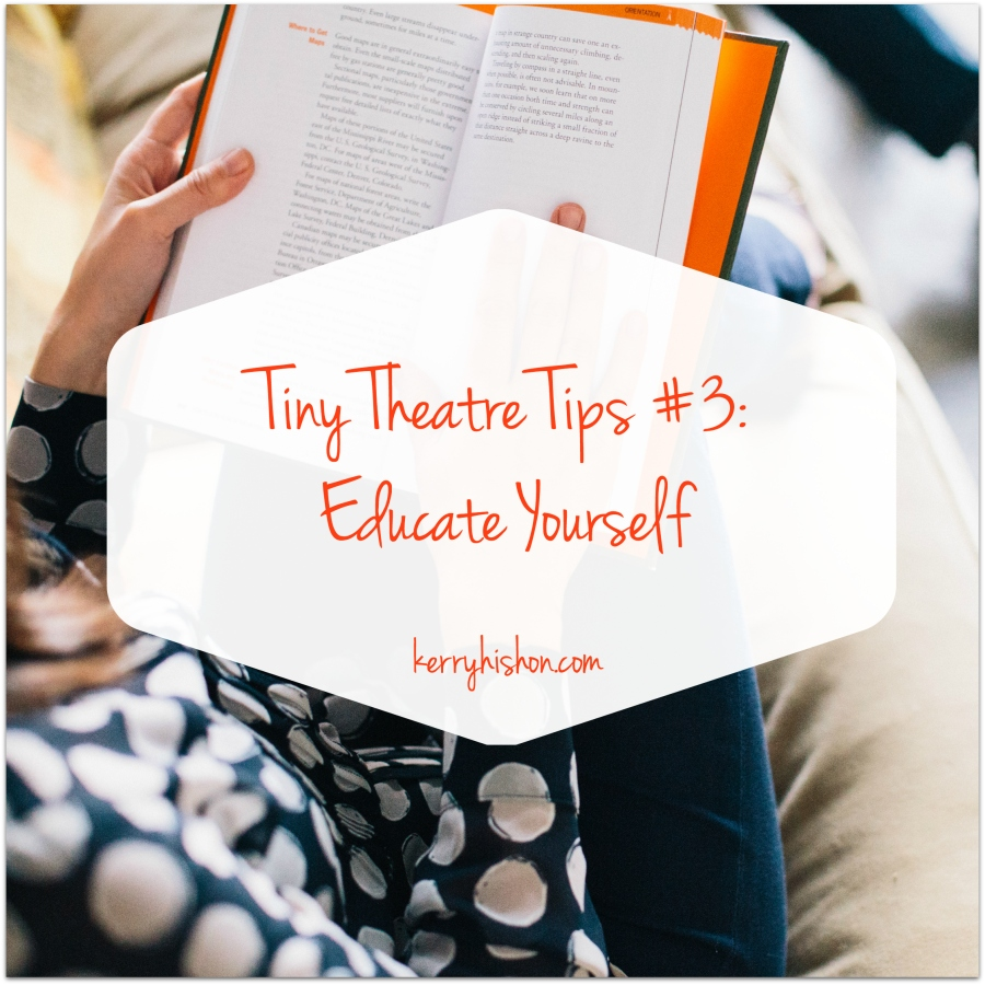 Tiny Theatre Tips #3: Educate Yourself