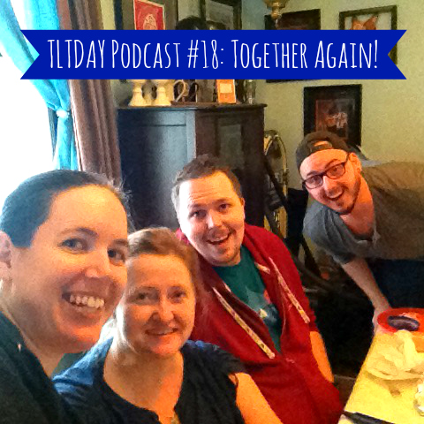 TLTDAY Podcast #18: Together Again!