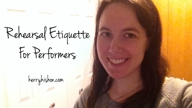 Rehearsal Etiquette For Performers (Video Post!)