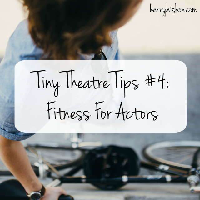 Tiny Theatre Tips #4: Fitness For Actors