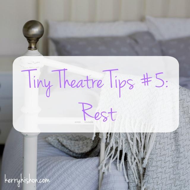 Tiny Theatre Tips #5: Rest