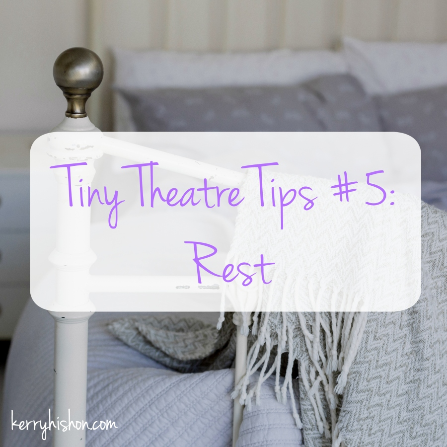 Tiny Theatre Tips #5: Rest