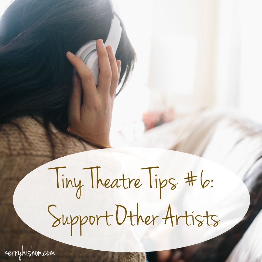 Tiny Theatre Tips #6: Support Other Artists