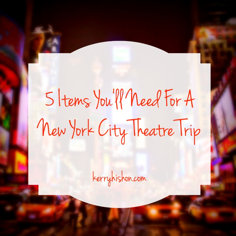 5 Items You'll Need For A New York City Theatre Trip