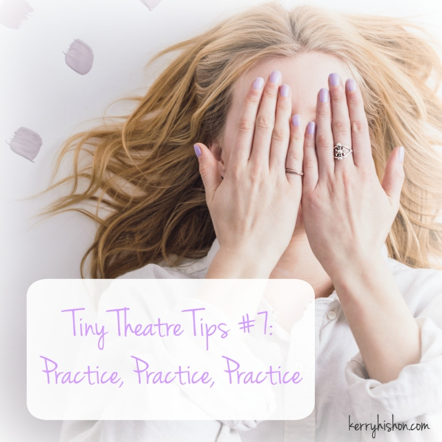 Tiny Theatre Tips #7: Practice, Practice, Practice