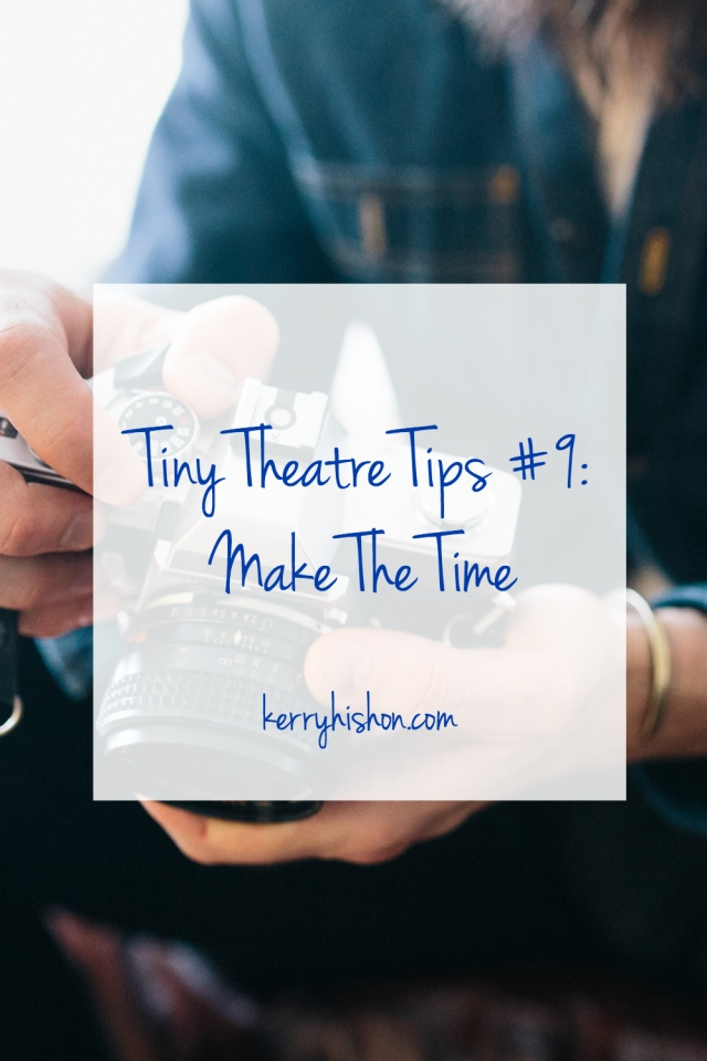 Tiny Theatre Tips #9: Make The Time