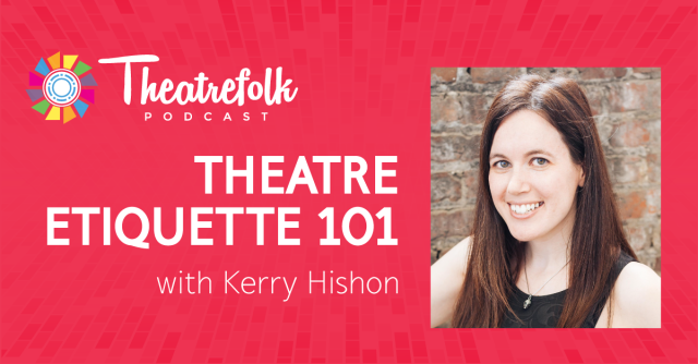 Theatre Etiquette 101 with Yours Truly on the Theatrefolk Podcast!